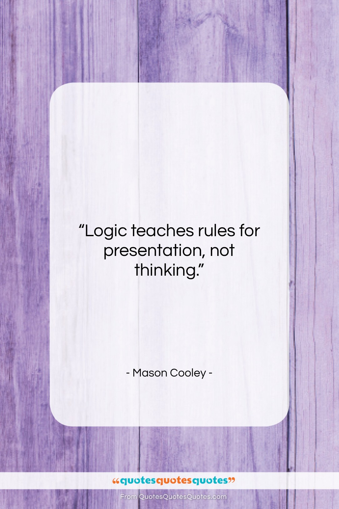 """Mason Cooley quote: """"Logic teaches rules for…""""- at QuotesQuotesQuotes.com"""