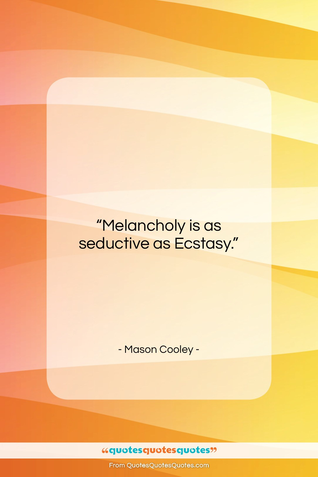 """Mason Cooley quote: """"Melancholy is as seductive…""""- at QuotesQuotesQuotes.com"""