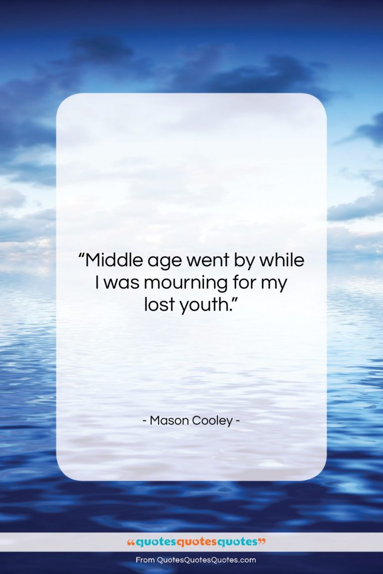 """Mason Cooley quote: """"Middle age went by while I was…""""- at QuotesQuotesQuotes.com"""