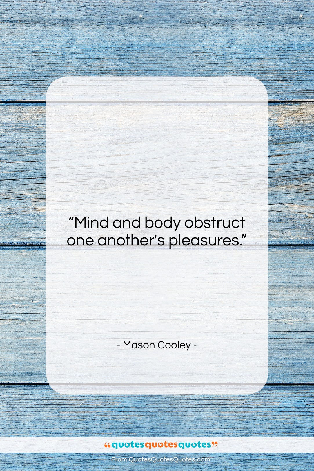 """Mason Cooley quote: """"Mind and body obstruct…""""- at QuotesQuotesQuotes.com"""
