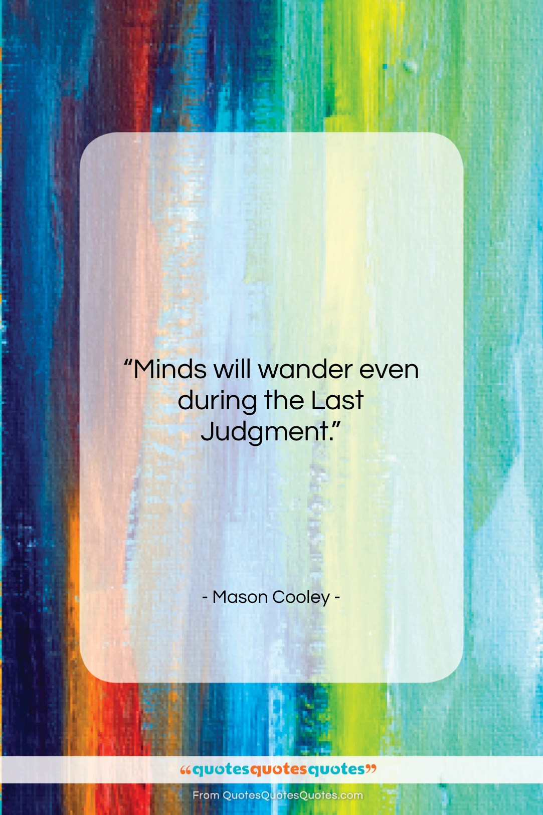 """Mason Cooley quote: """"Minds will wander even during the Last…""""- at QuotesQuotesQuotes.com"""