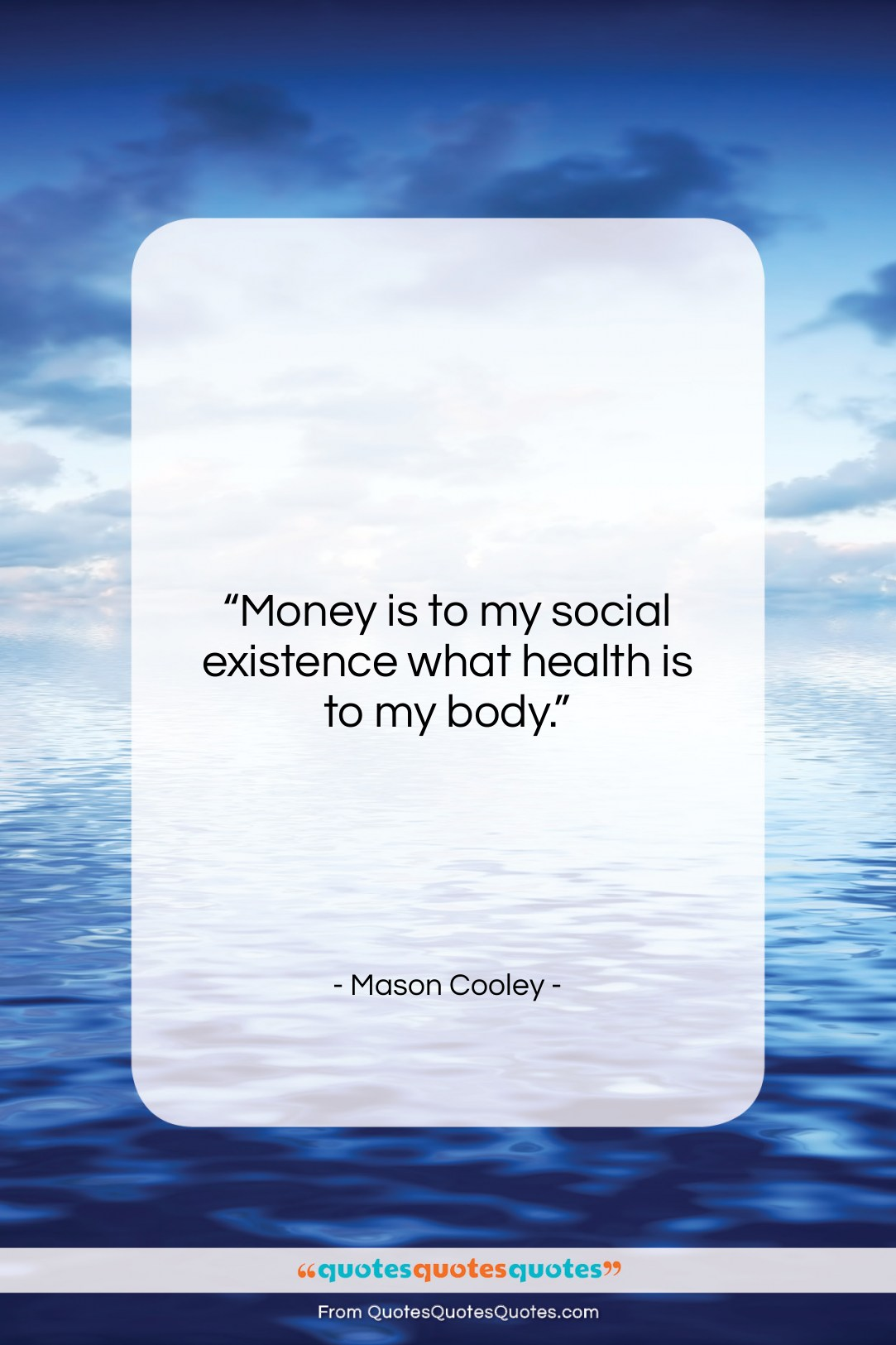 """Mason Cooley quote: """"Money is to my social existence what…""""- at QuotesQuotesQuotes.com"""