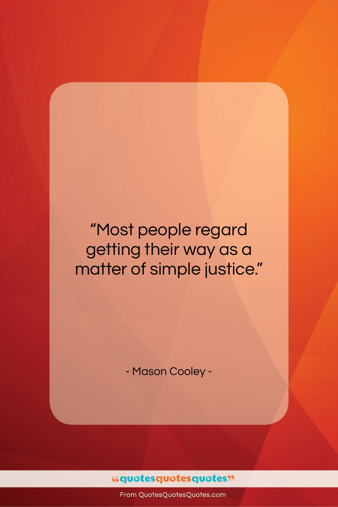 """Mason Cooley quote: """"Most people regard getting their way as…""""- at QuotesQuotesQuotes.com"""