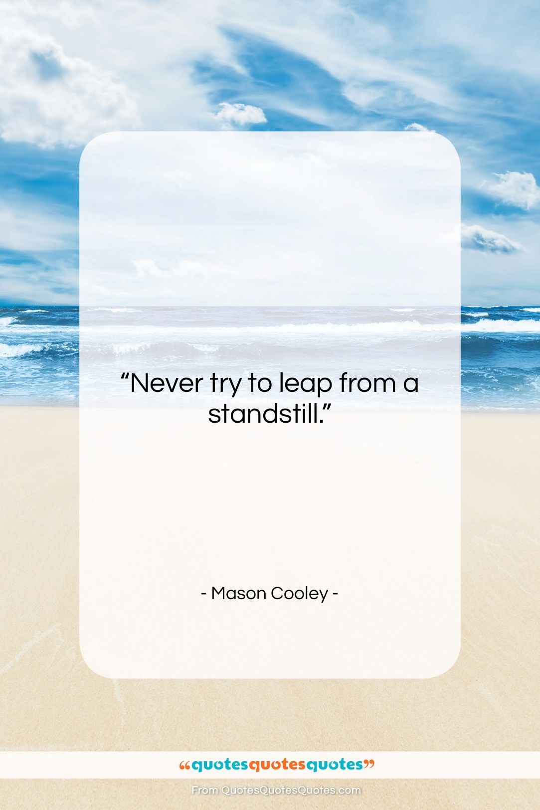 """Mason Cooley quote: """"Never try to leap…""""- at QuotesQuotesQuotes.com"""