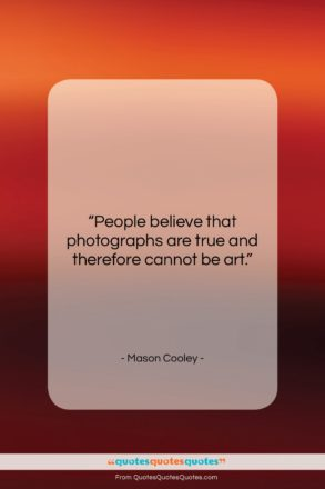 """Mason Cooley quote: """"People believe that photographs are true and…""""- at QuotesQuotesQuotes.com"""