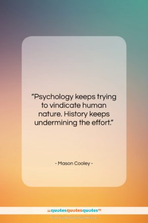 """Mason Cooley quote: """"Psychology keeps trying to vindicate human nature….""""- at QuotesQuotesQuotes.com"""