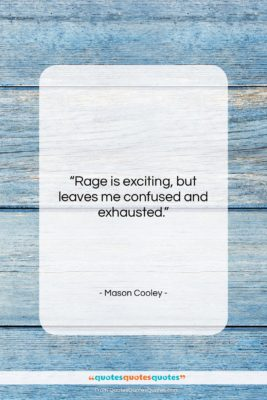 """Mason Cooley quote: """"Rage is exciting, but leaves me confused…""""- at QuotesQuotesQuotes.com"""