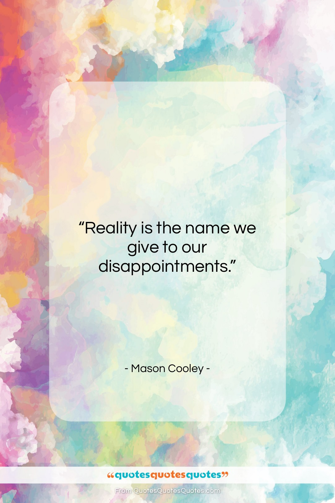 """Mason Cooley quote: """"Reality is the name we give to…""""- at QuotesQuotesQuotes.com"""