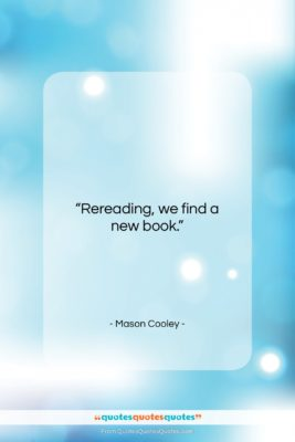 "Mason Cooley quote: ""Rereading, we find a…""- at QuotesQuotesQuotes.com"