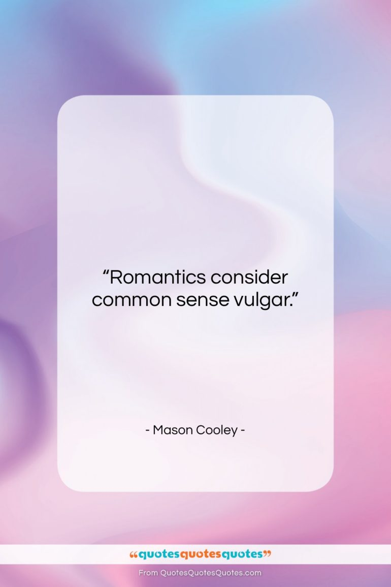 "Mason Cooley quote: ""Romantics consider common sense…""- at QuotesQuotesQuotes.com"