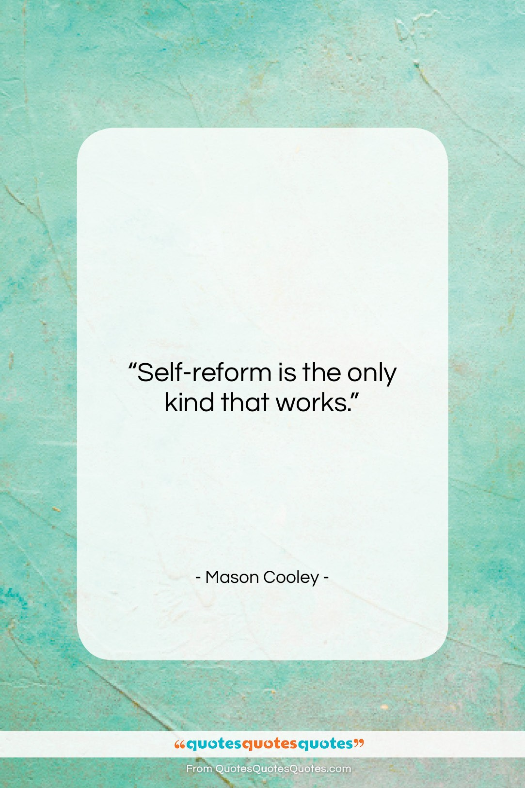 """Mason Cooley quote: """"Self-reform is the only…""""- at QuotesQuotesQuotes.com"""