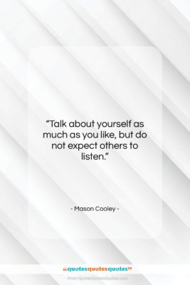"Mason Cooley quote: ""Talk about yourself as much as you…""- at QuotesQuotesQuotes.com"