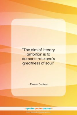 """Mason Cooley quote: """"The aim of literary ambition is to…""""- at QuotesQuotesQuotes.com"""