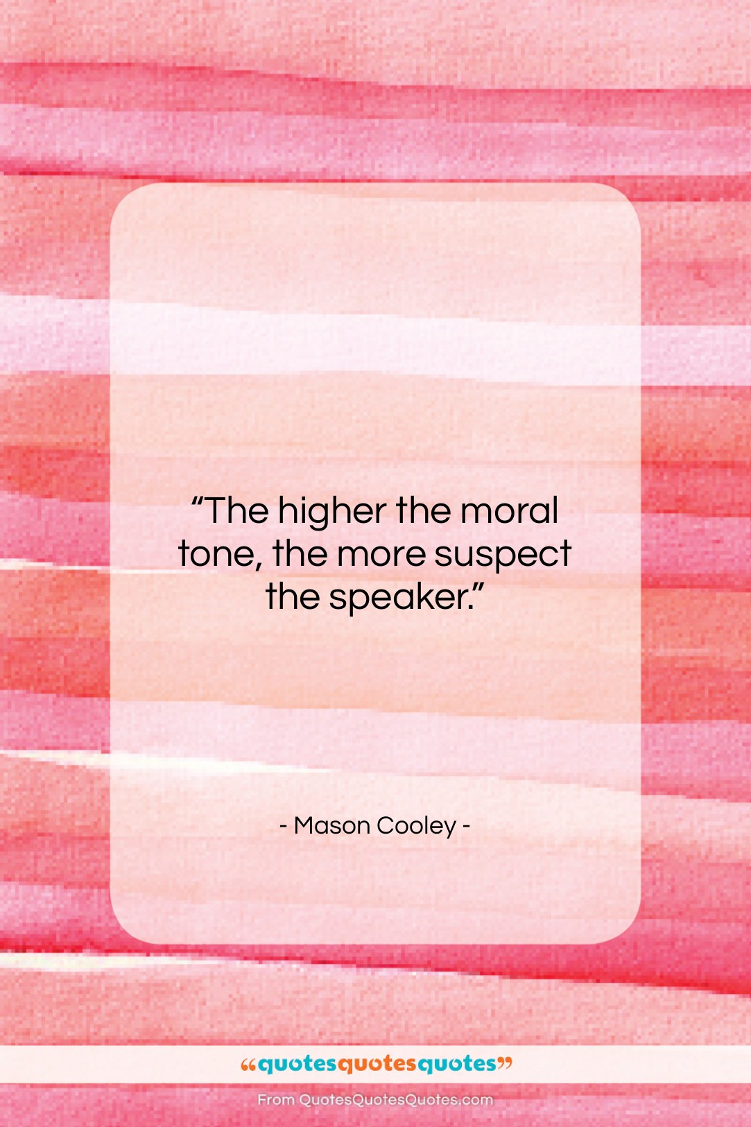 """Mason Cooley quote: """"The higher the moral tone, the more…""""- at QuotesQuotesQuotes.com"""