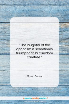 """Mason Cooley quote: """"The laughter of the aphorism is sometimes…""""- at QuotesQuotesQuotes.com"""