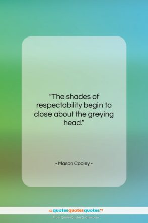 """Mason Cooley quote: """"The shades of respectability begin to close…""""- at QuotesQuotesQuotes.com"""