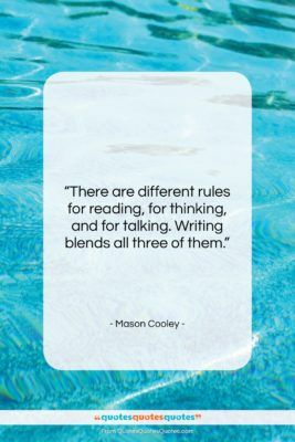"""Mason Cooley quote: """"There are different rules for reading, for…""""- at QuotesQuotesQuotes.com"""