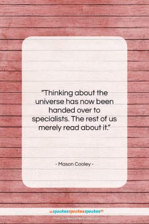"""Mason Cooley quote: """"Thinking about the universe has now been…""""- at QuotesQuotesQuotes.com"""