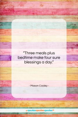 """Mason Cooley quote: """"Three meals plus bedtime make four sure…""""- at QuotesQuotesQuotes.com"""