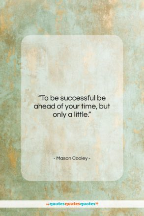 """Mason Cooley quote: """"To be successful be ahead of your…""""- at QuotesQuotesQuotes.com"""
