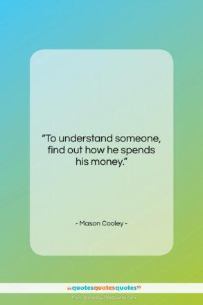 """Mason Cooley quote: """"To understand someone, find out how he…""""- at QuotesQuotesQuotes.com"""