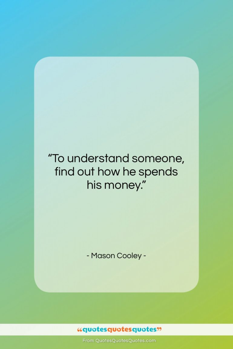 "Mason Cooley quote: ""To understand someone, find out how he…""- at QuotesQuotesQuotes.com"