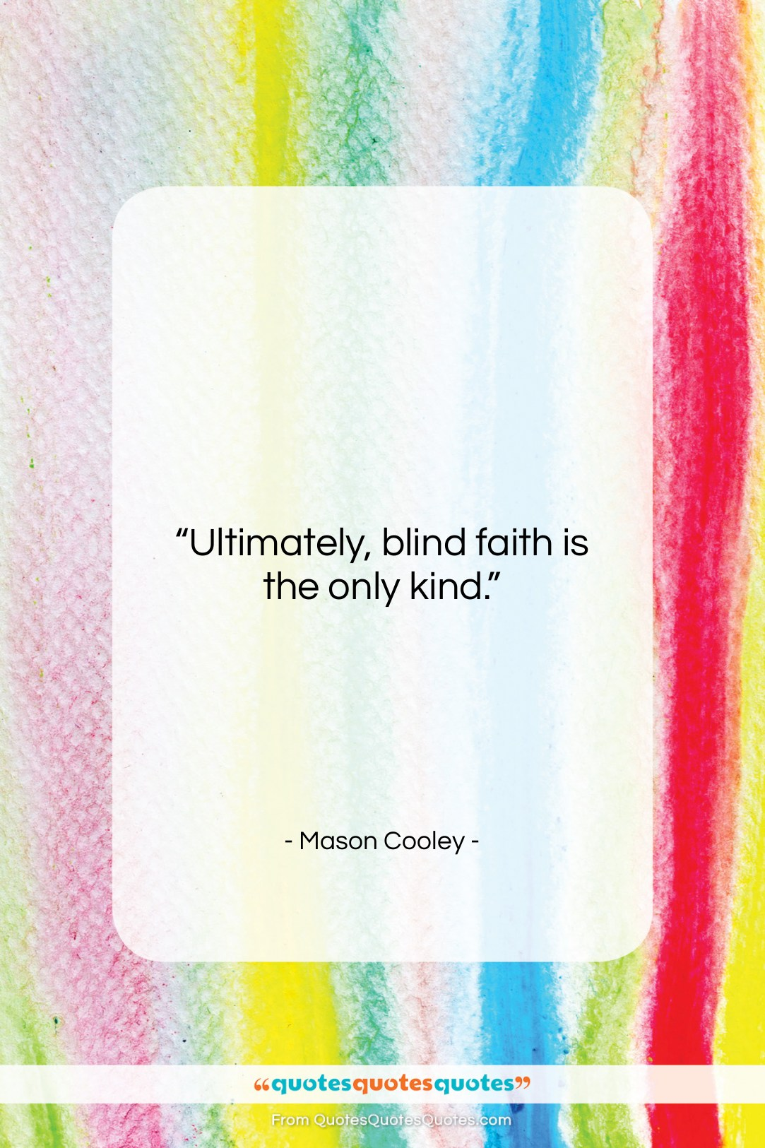 """Mason Cooley quote: """"Ultimately, blind faith is…""""- at QuotesQuotesQuotes.com"""