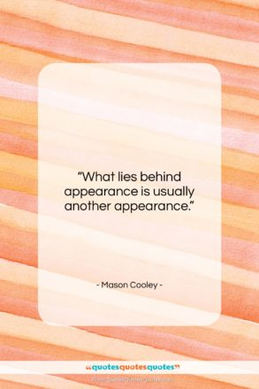 "Mason Cooley quote: ""What lies behind appearance is usually another…""- at QuotesQuotesQuotes.com"
