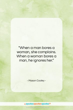 "Mason Cooley quote: ""When a man bores a woman, she…""- at QuotesQuotesQuotes.com"