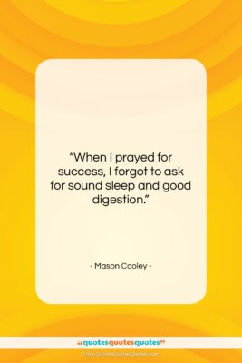 """Mason Cooley quote: """"When I prayed for success, I forgot…""""- at QuotesQuotesQuotes.com"""