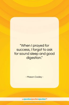 "Mason Cooley quote: ""When I prayed for success, I forgot…""- at QuotesQuotesQuotes.com"