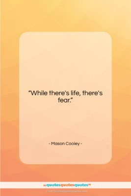 """Mason Cooley quote: """"While there's life, there's…""""- at QuotesQuotesQuotes.com"""