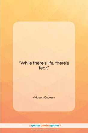 "Mason Cooley quote: ""While there's life, there's…""- at QuotesQuotesQuotes.com"