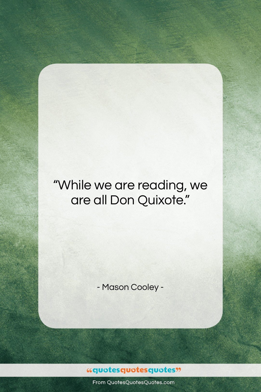 """Mason Cooley quote: """"While we are reading, we are all…""""- at QuotesQuotesQuotes.com"""