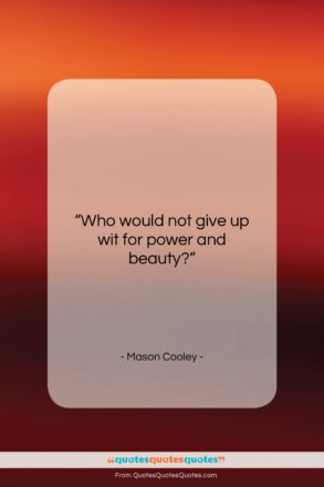 "Mason Cooley quote: ""Who would not give up wit for…""- at QuotesQuotesQuotes.com"