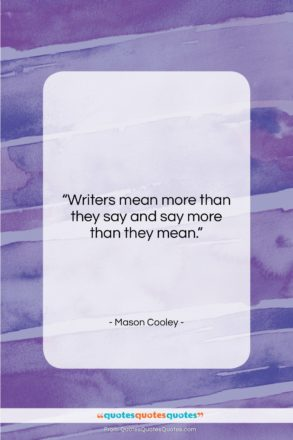 "Mason Cooley quote: ""Writers mean more than they say and…""- at QuotesQuotesQuotes.com"