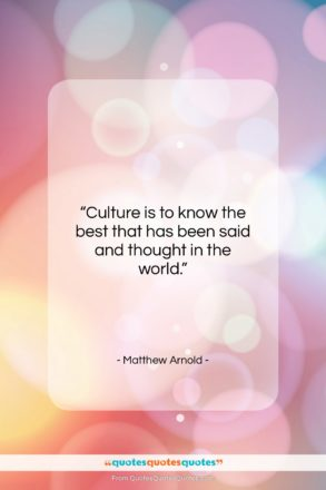 """Matthew Arnold quote: """"Culture is to know the best that…""""- at QuotesQuotesQuotes.com"""