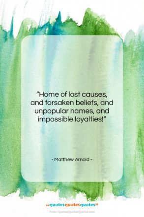 """Matthew Arnold quote: """"Home of lost causes, and forsaken beliefs,…""""- at QuotesQuotesQuotes.com"""