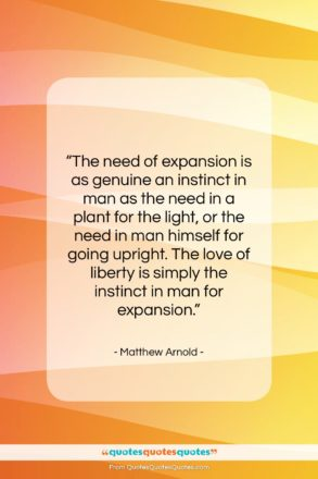 """Matthew Arnold quote: """"The need of expansion is as genuine…""""- at QuotesQuotesQuotes.com"""