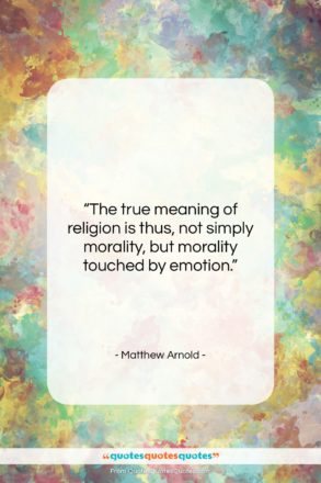"""Matthew Arnold quote: """"The true meaning of religion is thus,…""""- at QuotesQuotesQuotes.com"""