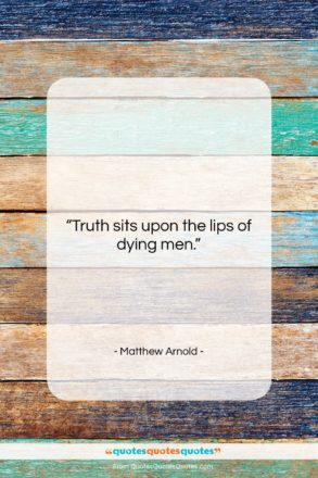 """Matthew Arnold quote: """"Truth sits upon the lips of dying…""""- at QuotesQuotesQuotes.com"""