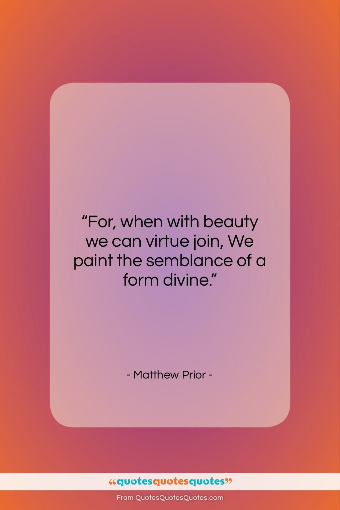 """Matthew Prior quote: """"For, when with beauty we can virtue…""""- at QuotesQuotesQuotes.com"""