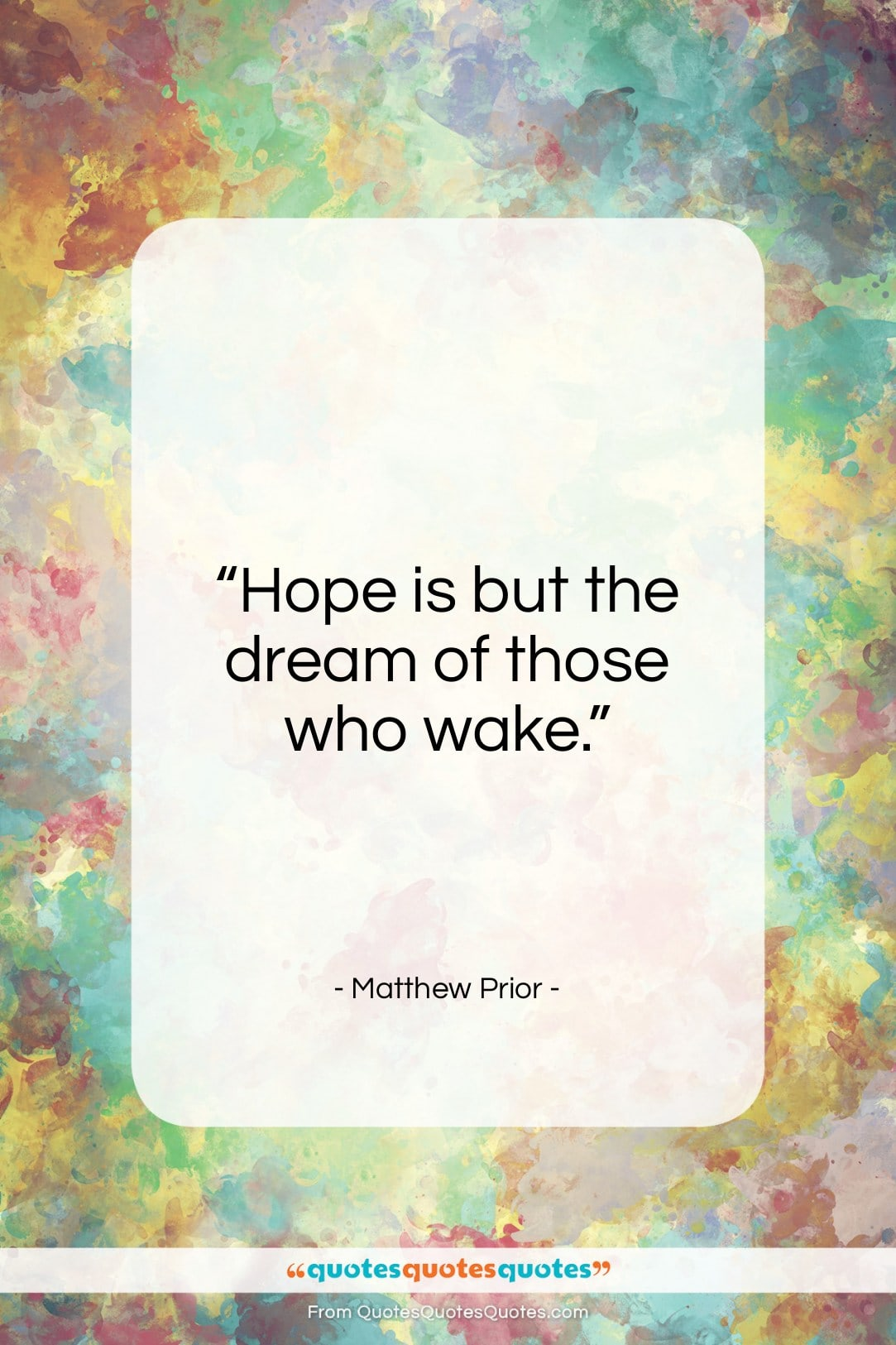 """Matthew Prior quote: """"Hope is but the dream of those…""""- at QuotesQuotesQuotes.com"""