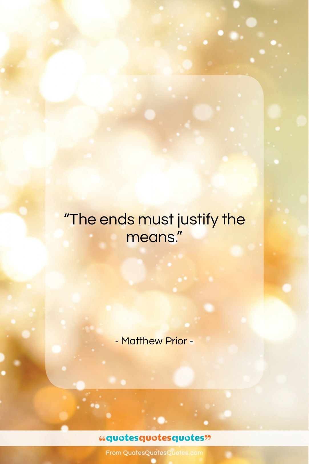 """Matthew Prior quote: """"The ends must justify the means….""""- at QuotesQuotesQuotes.com"""