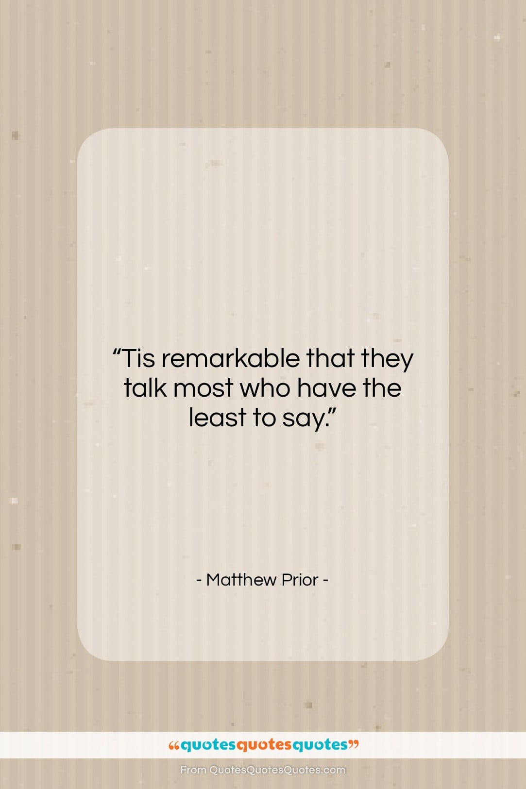 """Matthew Prior quote: """"Tis remarkable that they talk most who…""""- at QuotesQuotesQuotes.com"""