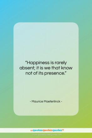 """Maurice Maeterlinck quote: """"Happiness is rarely absent; it is we…""""- at QuotesQuotesQuotes.com"""