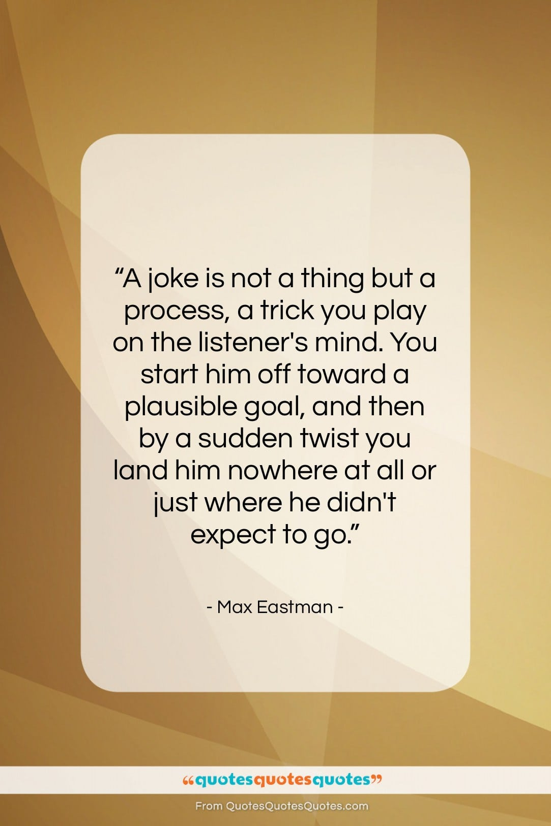 """Max Eastman quote: """"A joke is not a thing but…""""- at QuotesQuotesQuotes.com"""