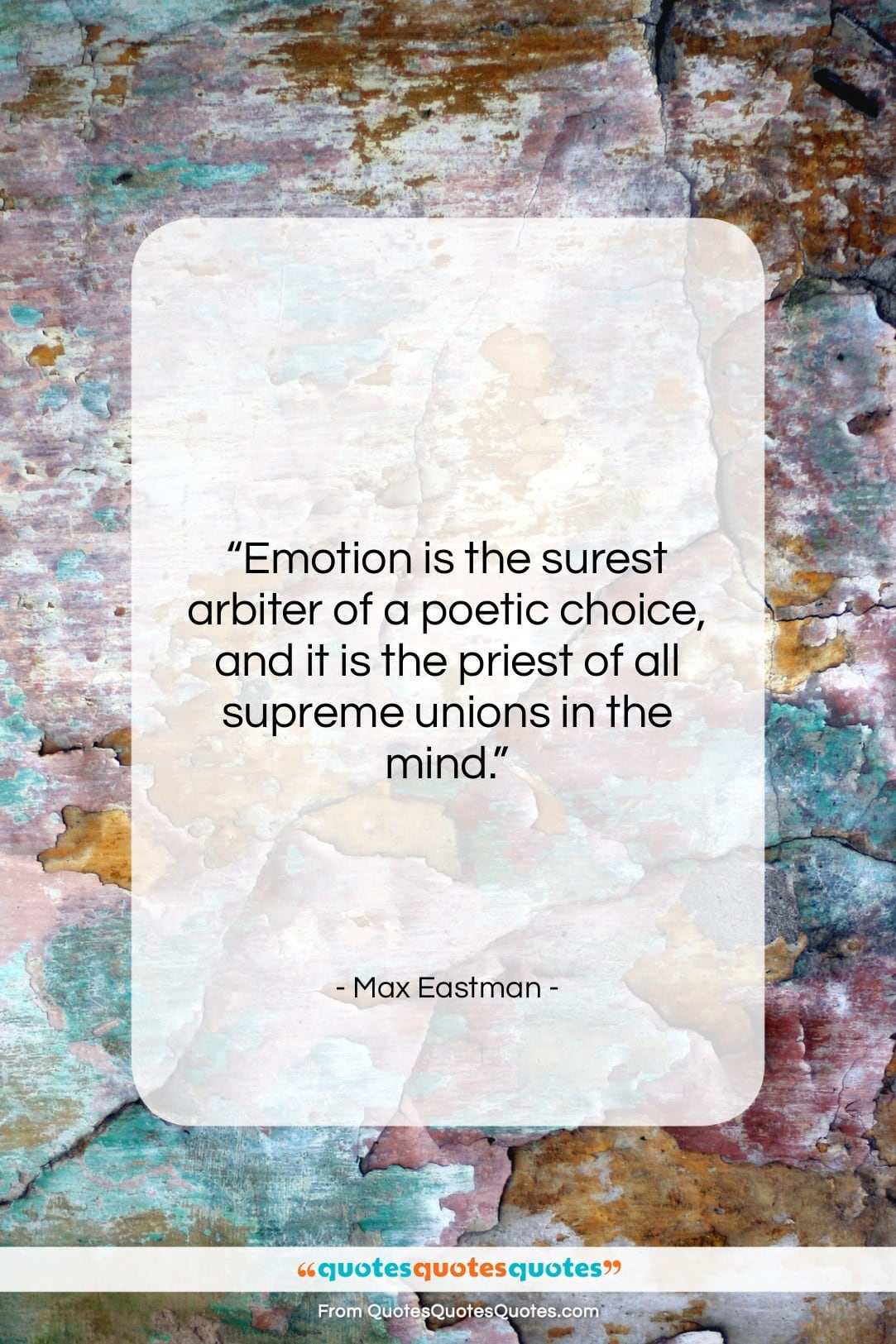 "Max Eastman quote: ""Emotion is the surest arbiter of a…""- at QuotesQuotesQuotes.com"