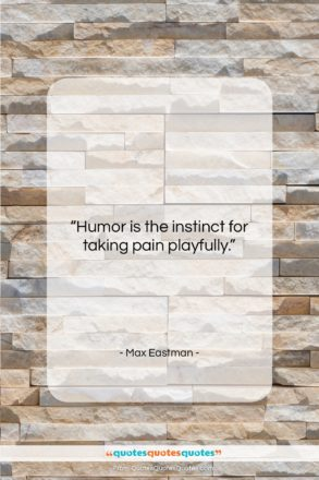 """Max Eastman quote: """"Humor is the instinct for taking pain…""""- at QuotesQuotesQuotes.com"""