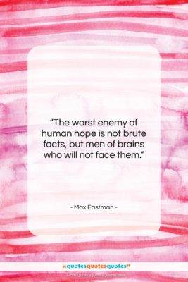 """Max Eastman quote: """"The worst enemy of human hope is…""""- at QuotesQuotesQuotes.com"""